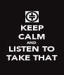 KEEP CALM AND LISTEN TO TAKE THAT - Personalised Poster A4 size
