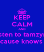 KEEP CALM AND listen to tamzyn  because knows all - Personalised Poster A4 size