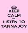 KEEP CALM AND LISTEN TO TANNAJOY - Personalised Poster A4 size