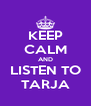 KEEP CALM AND LISTEN TO TARJA - Personalised Poster A4 size