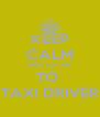 KEEP CALM AND LISTEN TO  TAXI DRIVER - Personalised Poster A4 size
