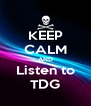 KEEP CALM AND Listen to TDG - Personalised Poster A4 size