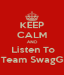 KEEP CALM AND  Listen To Team SwagG - Personalised Poster A4 size