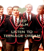 KEEP CALM AND LISTEN TO TEENAGE DREAM - Personalised Poster A4 size