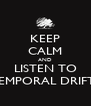 KEEP CALM AND LISTEN TO TEMPORAL DRIFTS - Personalised Poster A4 size