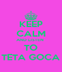 KEEP CALM AND LISTEN  TO TETA GOCA - Personalised Poster A4 size