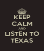 KEEP CALM AND LISTEN TO TEXAS - Personalised Poster A4 size