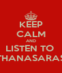 KEEP CALM AND LISTEN TO  THANASARAS - Personalised Poster A4 size