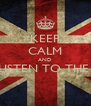 KEEP CALM AND LISTEN TO THE   - Personalised Poster A4 size