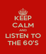 KEEP CALM AND LISTEN TO THE 60'S - Personalised Poster A4 size