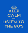 KEEP CALM AND LISTEN TO  THE 80'S - Personalised Poster A4 size