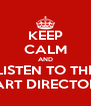 KEEP CALM AND LISTEN TO THE ART DIRECTOR - Personalised Poster A4 size