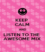 KEEP  CALM AND LISTEN TO THE  AWESOME MIX - Personalised Poster A4 size
