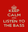KEEP CALM AND LISTEN TO THE BASS - Personalised Poster A4 size