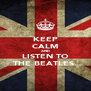 KEEP CALM AND LISTEN TO THE BEATLES. - Personalised Poster A4 size