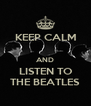 KEEP CALM  AND LISTEN TO THE BEATLES - Personalised Poster A4 size