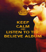 KEEP CALM AND LISTEN TO THE BELIEVE ALBUM - Personalised Poster A4 size