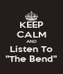 """KEEP CALM AND Listen To """"The Bend"""" - Personalised Poster A4 size"""