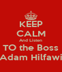 KEEP CALM And Listen TO the Boss Adam Hilfawi - Personalised Poster A4 size