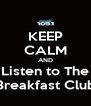 KEEP CALM AND Listen to The Breakfast Club - Personalised Poster A4 size
