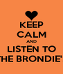 KEEP CALM AND LISTEN TO THE BRONDIE'S - Personalised Poster A4 size