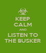 KEEP CALM AND LISTEN TO THE BUSKER - Personalised Poster A4 size