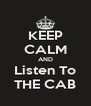 KEEP CALM AND Listen To THE CAB - Personalised Poster A4 size