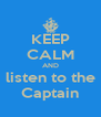 KEEP CALM AND listen to the Captain - Personalised Poster A4 size