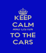 KEEP CALM AND LISTEN TO THE CARS - Personalised Poster A4 size