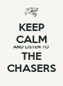 KEEP CALM AND LISTEN TO THE CHASERS - Personalised Poster A4 size
