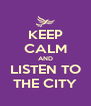 KEEP CALM AND LISTEN TO THE CITY - Personalised Poster A4 size
