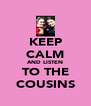 KEEP CALM AND LISTEN TO THE COUSINS - Personalised Poster A4 size