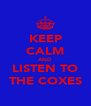 KEEP CALM AND LISTEN TO THE COXES - Personalised Poster A4 size