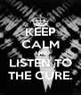 KEEP CALM AND LISTEN TO THE CURE. - Personalised Poster A4 size