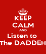 KEEP CALM AND Listen to  The DADDEH - Personalised Poster A4 size