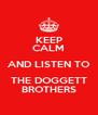 KEEP CALM AND LISTEN TO THE DOGGETT BROTHERS - Personalised Poster A4 size