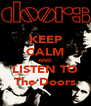 KEEP CALM AND LISTEN TO The Doors - Personalised Poster A4 size