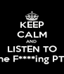 KEEP CALM AND  LISTEN TO The F****ing PTY - Personalised Poster A4 size