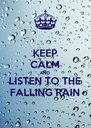 KEEP CALM AND LISTEN TO THE FALLING RAIN - Personalised Poster A4 size