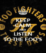 KEEP CALM AND LISTEN TO THE FOO'S - Personalised Poster A4 size