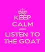 KEEP CALM AND LISTEN TO THE GOAT - Personalised Poster A4 size