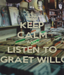 KEEP CALM AND LISTEN TO THE GRAET WILLOWS - Personalised Poster A4 size