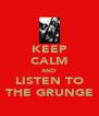 KEEP CALM AND LISTEN TO THE GRUNGE - Personalised Poster A4 size