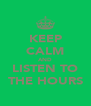 KEEP CALM AND LISTEN TO THE HOURS - Personalised Poster A4 size