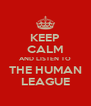 KEEP CALM AND LISTEN TO THE HUMAN LEAGUE - Personalised Poster A4 size