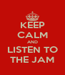 KEEP CALM AND LISTEN TO THE JAM - Personalised Poster A4 size