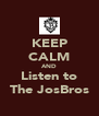 KEEP CALM AND Listen to The JosBros - Personalised Poster A4 size