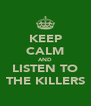 KEEP CALM AND LISTEN TO THE KILLERS - Personalised Poster A4 size