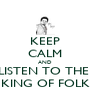 KEEP CALM AND LISTEN TO THE  KING OF FOLK - Personalised Poster A4 size