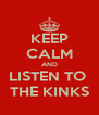 KEEP CALM AND LISTEN TO  THE KINKS - Personalised Poster A4 size